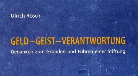 Ulrich Rösch: GELD - GEIST - VERANTWORTUNG